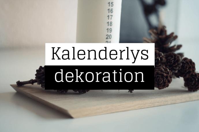 Kalenderlys dekoration inspration – Sådan gør du!