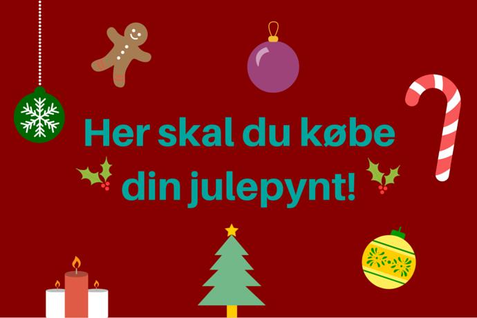 Hvor skal du købe din julepynt henne?
